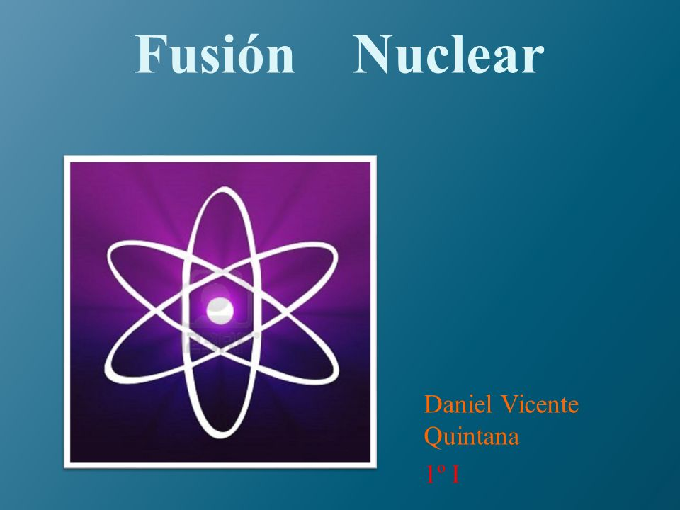 Fusión Nuclear Daniel Vicente Quintana 1º I