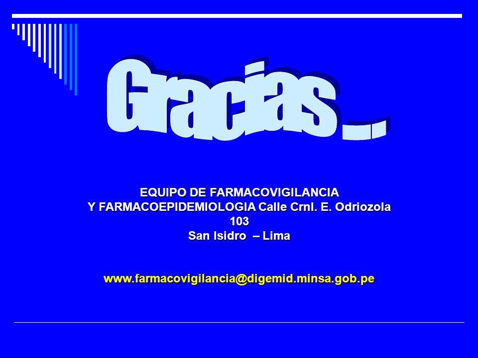Gracias . . . EQUIPO DE FARMACOVIGILANCIA Y FARMACOEPIDEMIOLOGIA Calle Crnl. E. Odriozola 103 San Isidro – Lima.