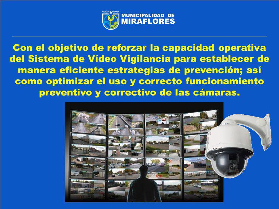 Con el objetivo de reforzar la capacidad operativa del Sistema de Vídeo Vigilancia para establecer de manera eficiente estrategias de prevención; así como optimizar el uso y correcto funcionamiento preventivo y correctivo de las cámaras.