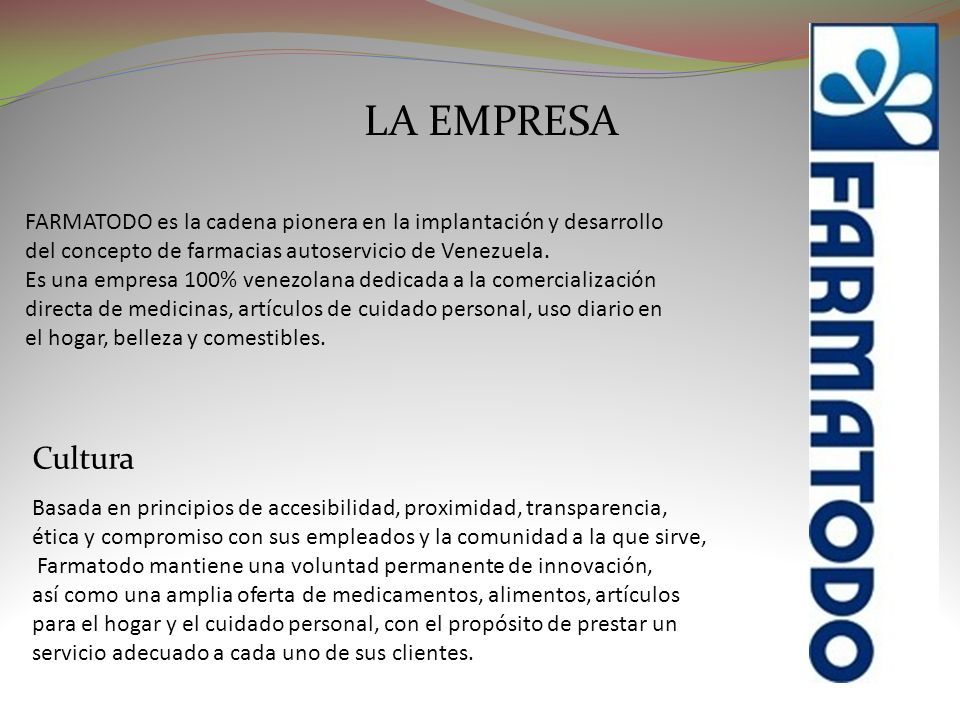 LA EMPRESA FARMATODO es la cadena pionera en la implantación y desarrollo. del concepto de farmacias autoservicio de Venezuela.