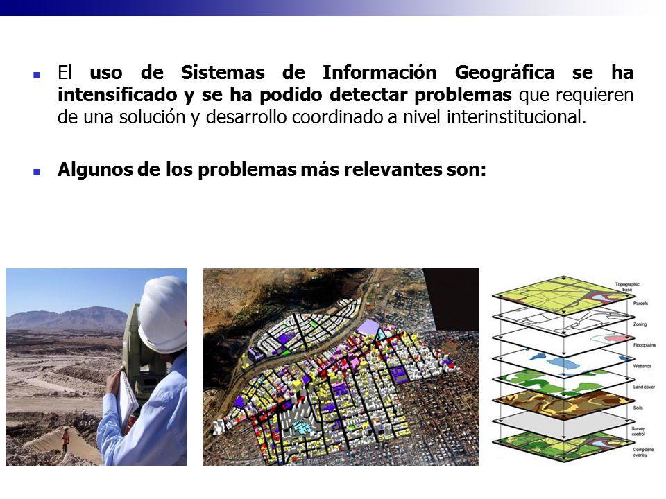 El uso de Sistemas de Información Geográfica se ha intensificado y se ha podido detectar problemas que requieren de una solución y desarrollo coordinado a nivel interinstitucional.