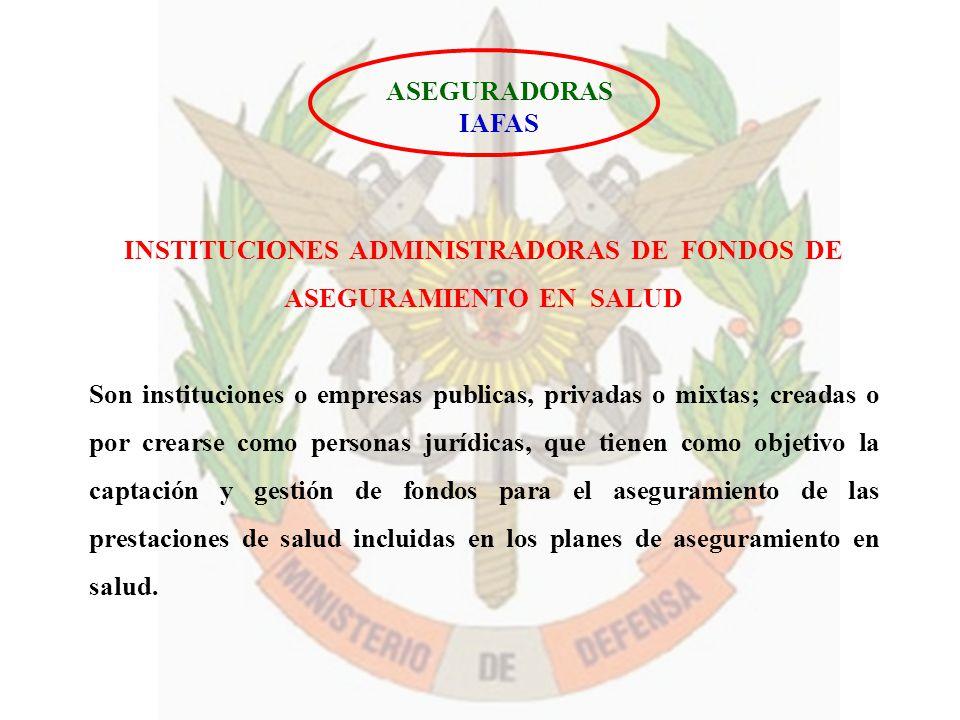 INSTITUCIONES ADMINISTRADORAS DE FONDOS DE ASEGURAMIENTO EN SALUD