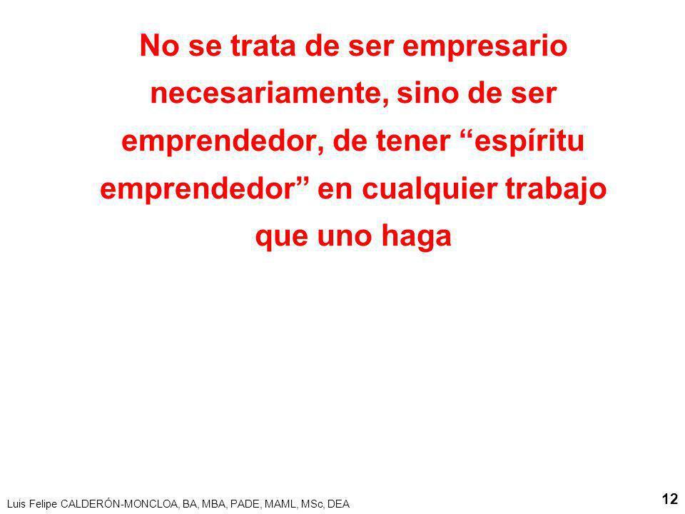 No se trata de ser empresario necesariamente, sino de ser emprendedor, de tener espíritu emprendedor en cualquier trabajo que uno haga