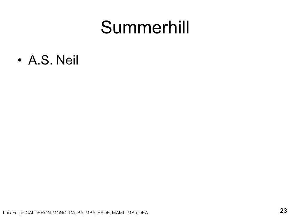 Summerhill A.S. Neil Luis Felipe CALDERÓN-MONCLOA, BA, MBA, PADE, MAML, MSc, DEA
