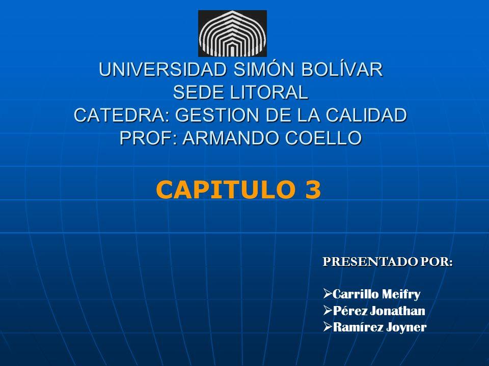 UNIVERSIDAD SIMÓN BOLÍVAR SEDE LITORAL CATEDRA: GESTION DE LA CALIDAD PROF: ARMANDO COELLO