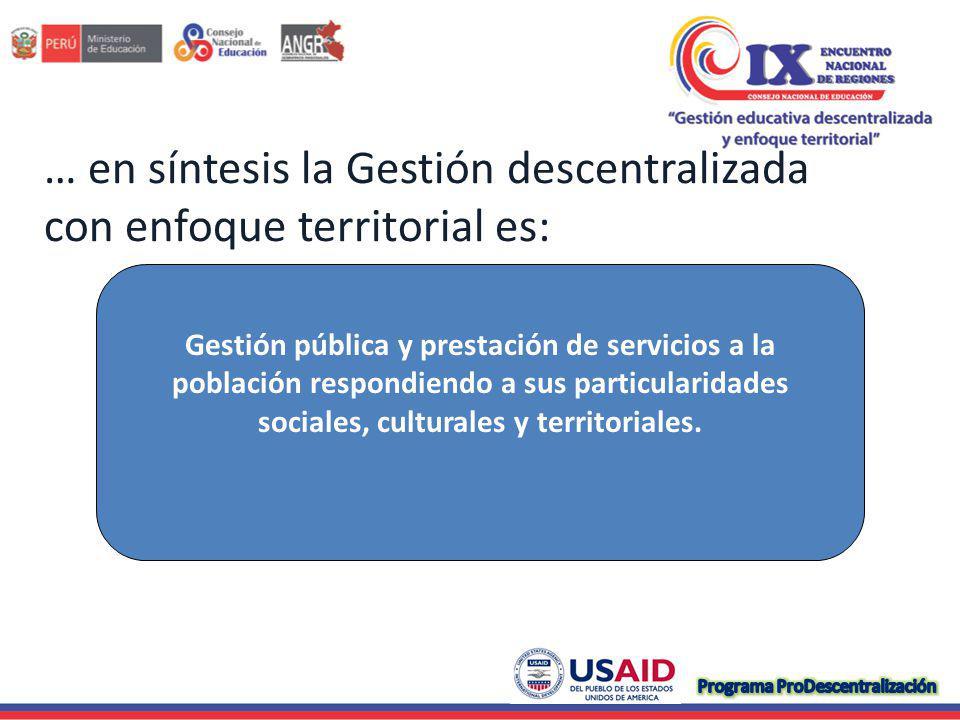 … en síntesis la Gestión descentralizada con enfoque territorial es: