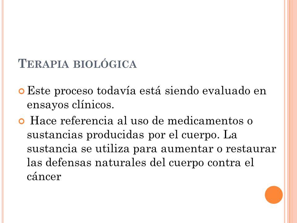 Terapia biológica Este proceso todavía está siendo evaluado en ensayos clínicos.