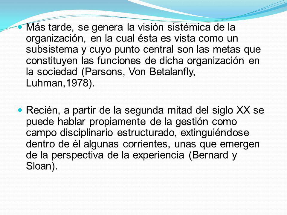 Más tarde, se genera la visión sistémica de la organización, en la cual ésta es vista como un subsistema y cuyo punto central son las metas que constituyen las funciones de dicha organización en la sociedad (Parsons, Von Betalanfly, Luhman,1978).
