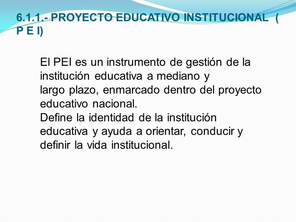 6.1.1.- PROYECTO EDUCATIVO INSTITUCIONAL ( P E I)