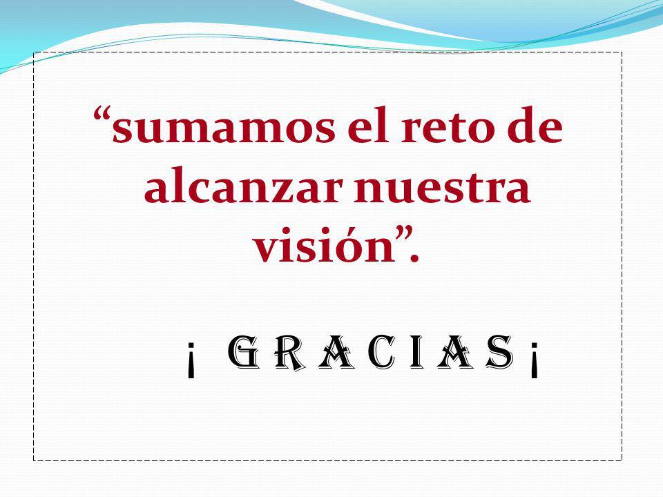 sumamos el reto de alcanzar nuestra visión .