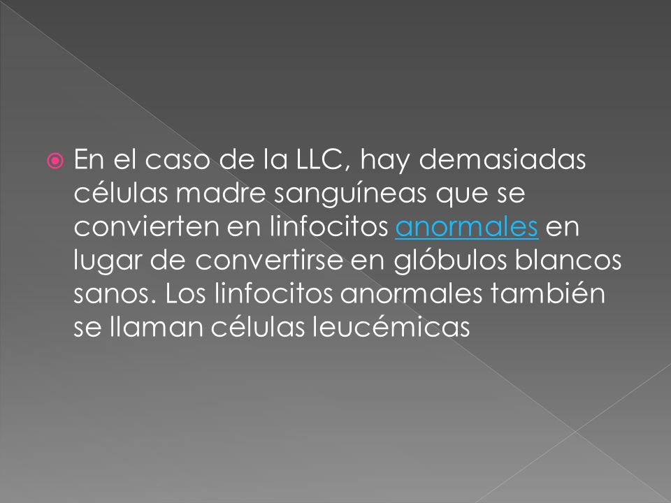 En el caso de la LLC, hay demasiadas células madre sanguíneas que se convierten en linfocitos anormales en lugar de convertirse en glóbulos blancos sanos.