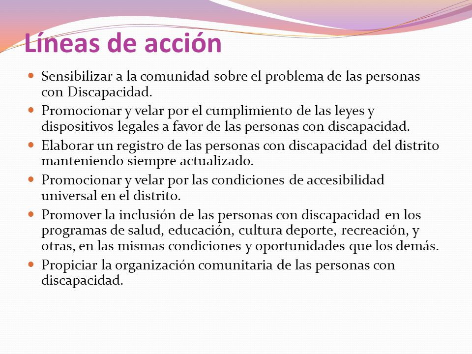 Líneas de acción Sensibilizar a la comunidad sobre el problema de las personas con Discapacidad.