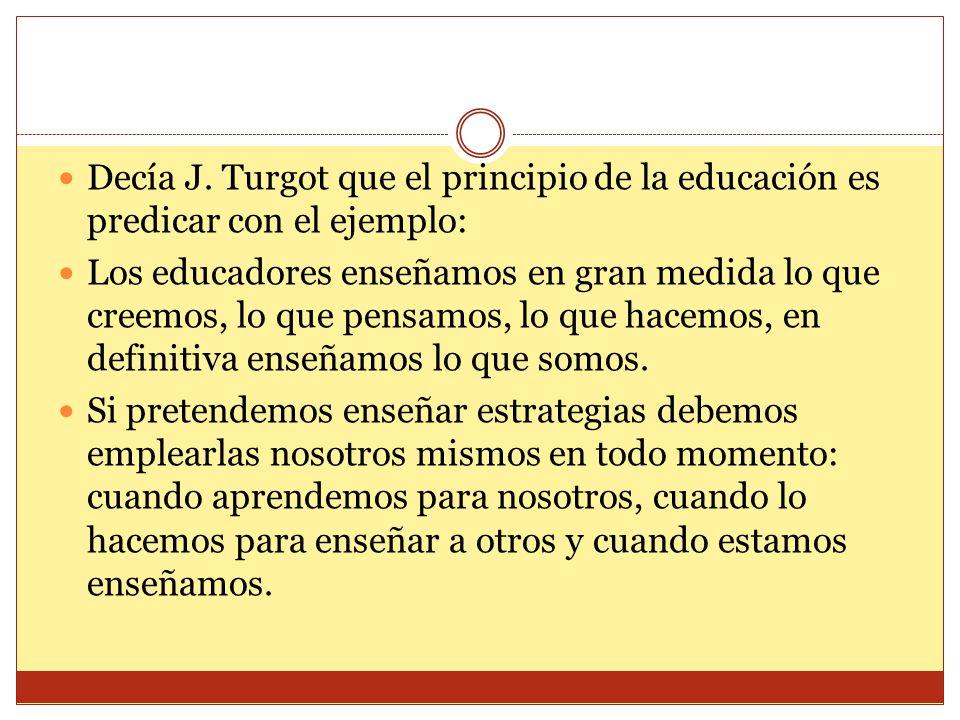 Decía J. Turgot que el principio de la educación es predicar con el ejemplo: