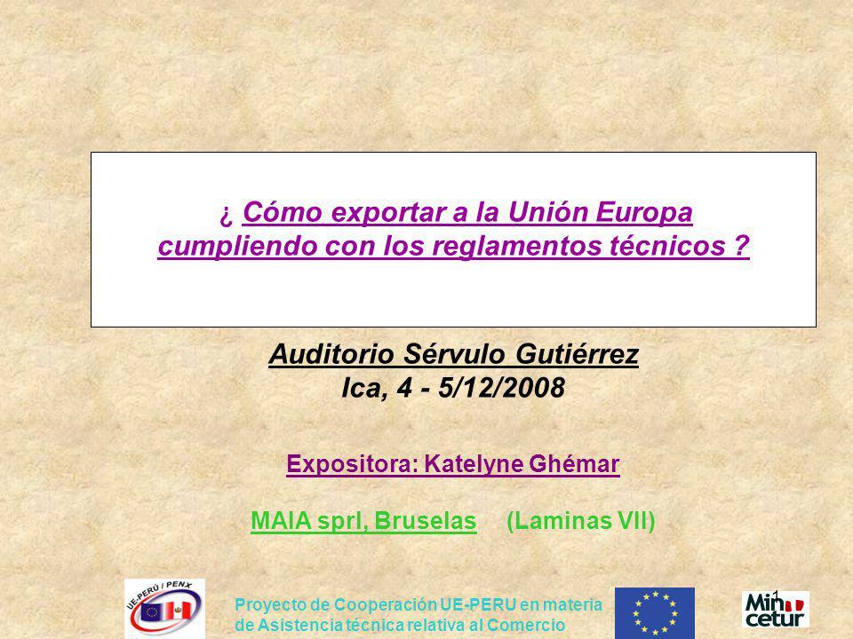 ¿ Cómo exportar a la Unión Europa cumpliendo con los reglamentos técnicos Auditorio Sérvulo Gutiérrez Ica, 4 - 5/12/2008 Expositora: Katelyne Ghémar MAIA sprl, Bruselas (Laminas VII)