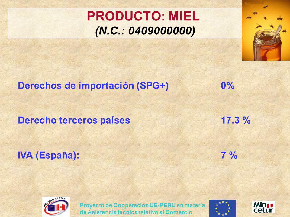 PRODUCTO: MIEL (N.C.: 0409000000) Derechos de importación (SPG+) 0% Derecho terceros países 17.3 % IVA (España): 7 %