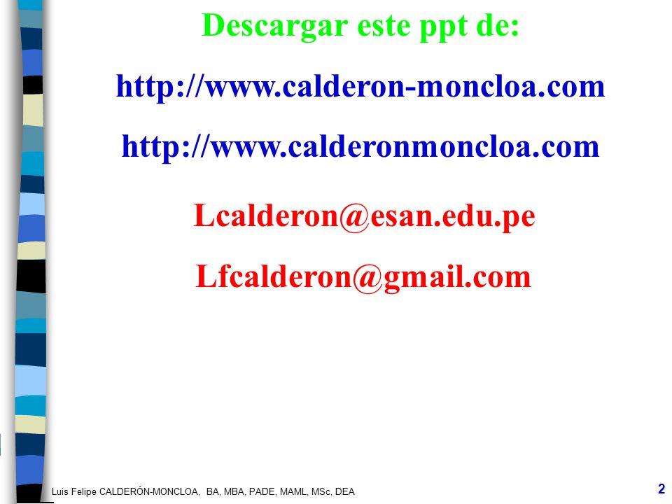 Descargar este ppt de: http://www.calderon-moncloa.com. http://www.calderonmoncloa.com. Lcalderon@esan.edu.pe.