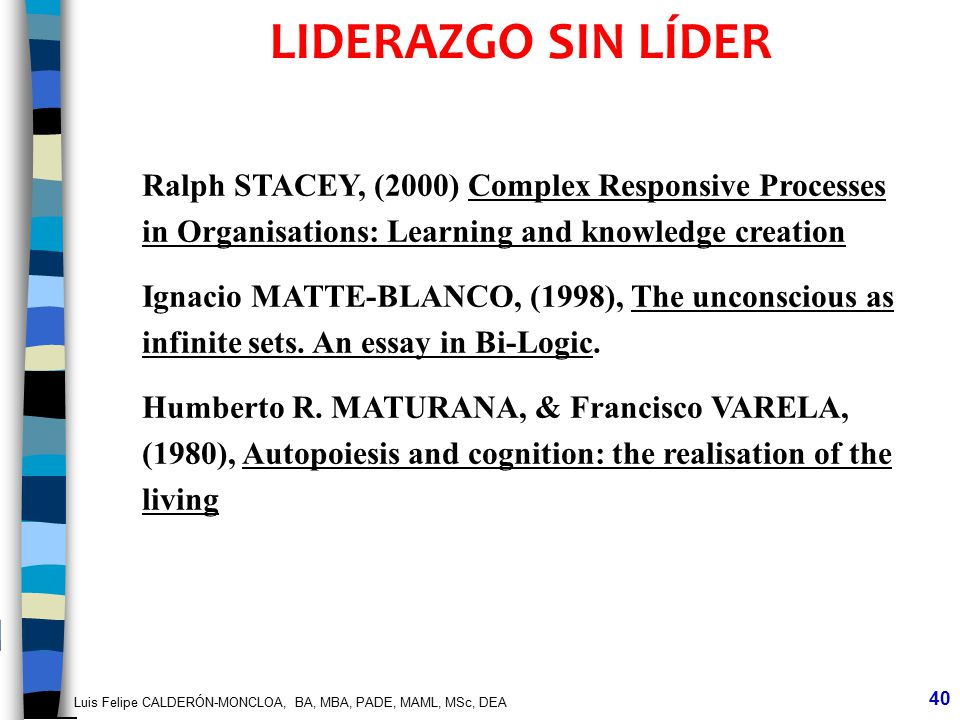 LIDERAZGO SIN LÍDER Ralph STACEY, (2000) Complex Responsive Processes in Organisations: Learning and knowledge creation.