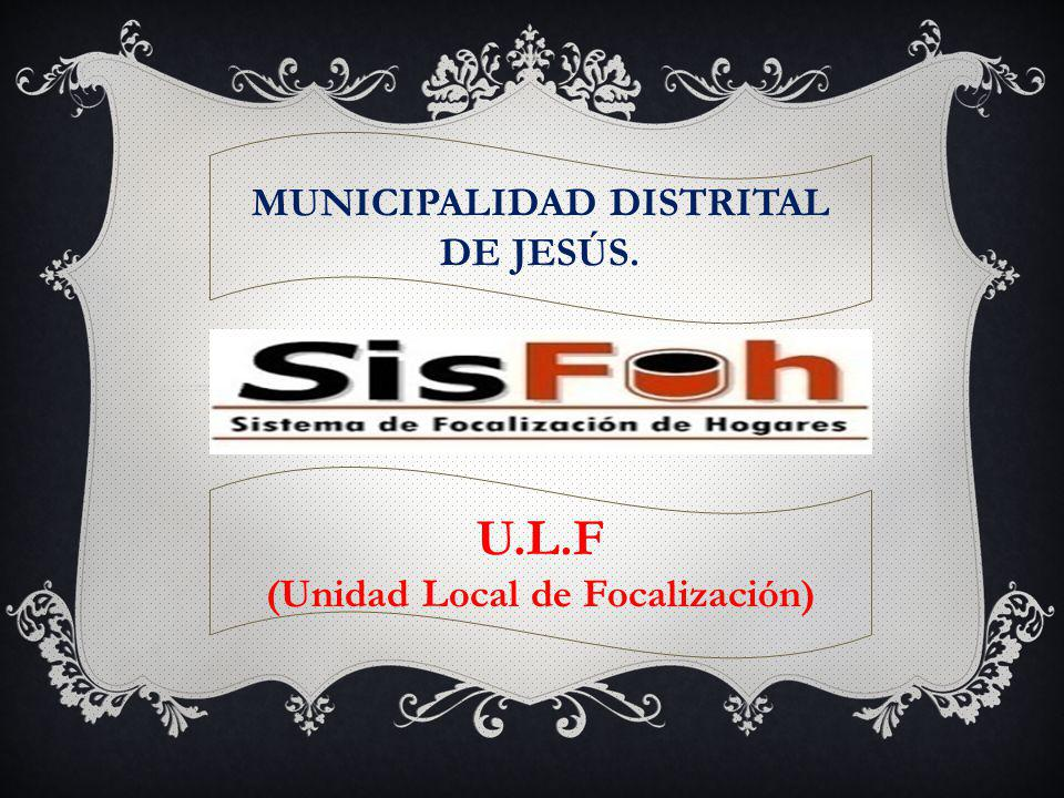 MUNICIPALIDAD DISTRITAL DE JESÚS. (Unidad Local de Focalización)