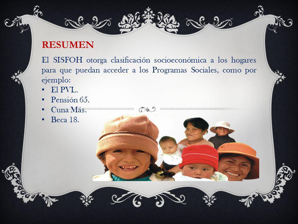 RESUMEN El SISFOH otorga clasificación socioeconómica a los hogares para que puedan acceder a los Programas Sociales, como por ejemplo: