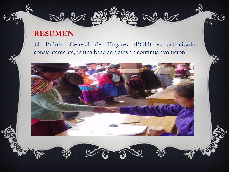 RESUMEN El Padrón General de Hogares (PGH) es actualizado constantemente, es una base de datos en continua evolución.
