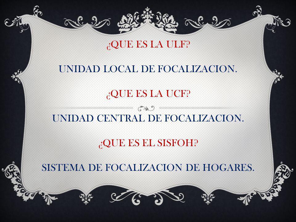 ¿QUE ES LA ULF. UNIDAD LOCAL DE FOCALIZACION. ¿QUE ES LA UCF