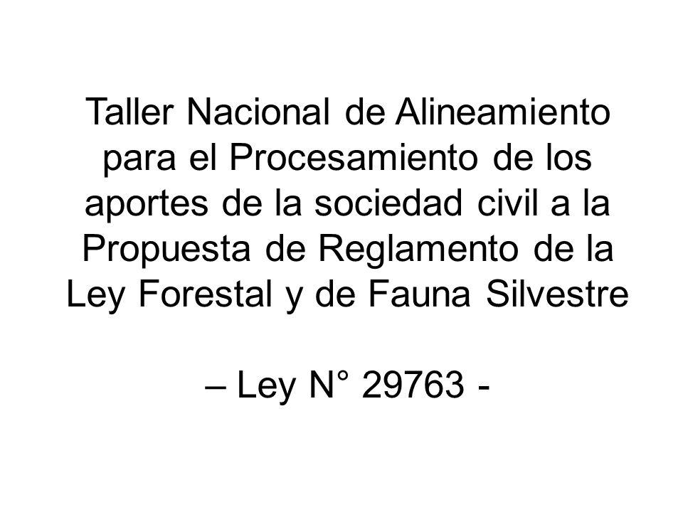 Taller Nacional de Alineamiento para el Procesamiento de los aportes de la sociedad civil a la Propuesta de Reglamento de la Ley Forestal y de Fauna Silvestre – Ley N° 29763 -