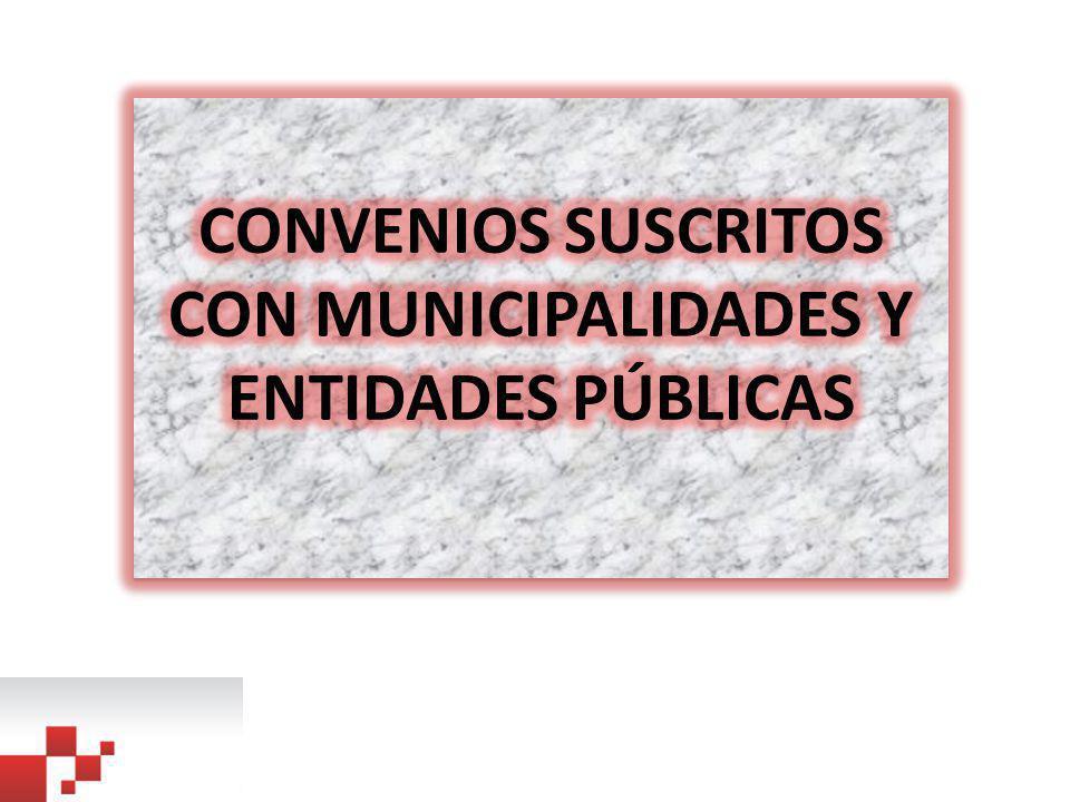 CONVENIOS SUSCRITOS CON MUNICIPALIDADES Y ENTIDADES PÚBLICAS