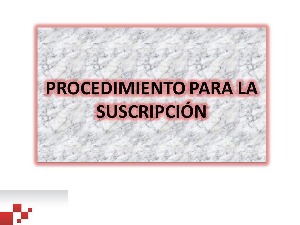 PROCEDIMIENTO PARA LA SUSCRIPCIÓN