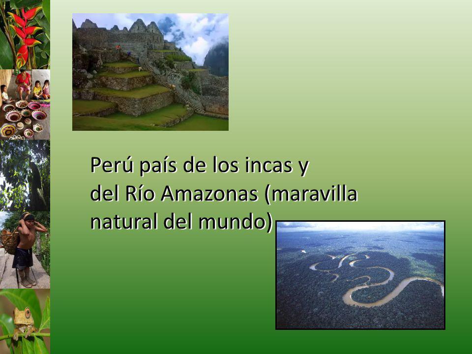 Perú país de los incas y del Río Amazonas (maravilla natural del mundo)