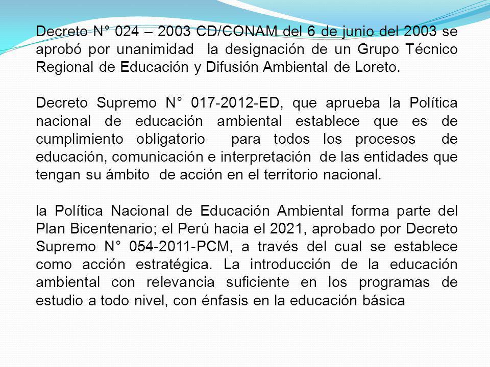Decreto N° 024 – 2003 CD/CONAM del 6 de junio del 2003 se aprobó por unanimidad la designación de un Grupo Técnico Regional de Educación y Difusión Ambiental de Loreto.
