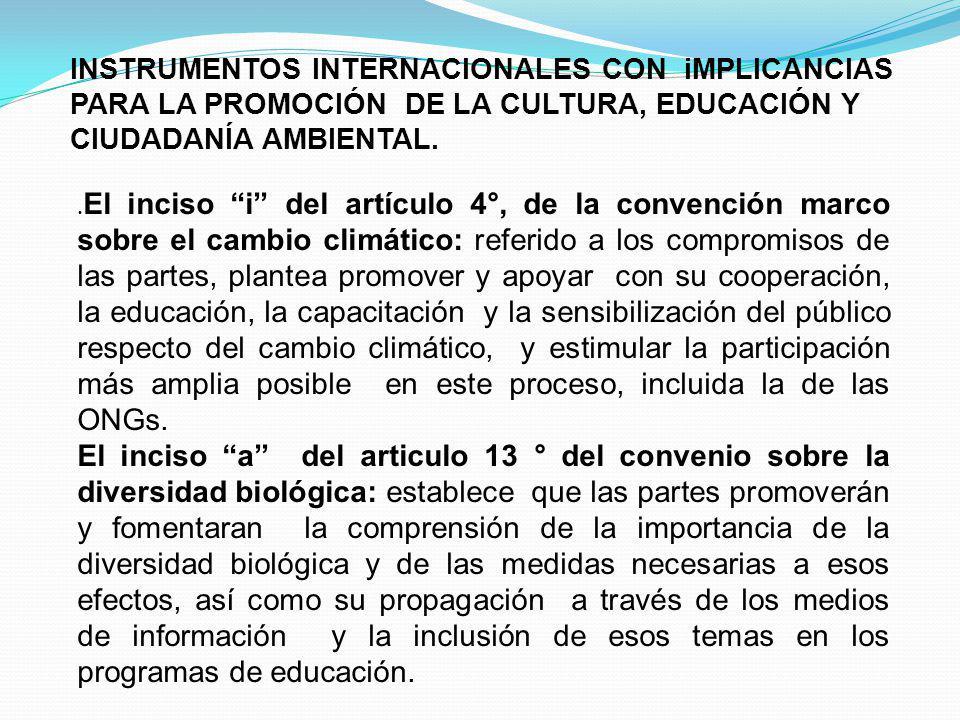 INSTRUMENTOS INTERNACIONALES CON iMPLICANCIAS PARA LA PROMOCIÓN DE LA CULTURA, EDUCACIÓN Y CIUDADANÍA AMBIENTAL.
