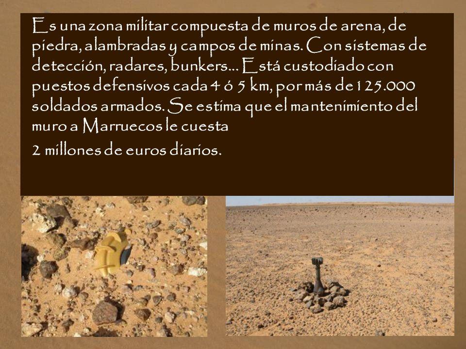 Es una zona militar compuesta de muros de arena, de piedra, alambradas y campos de minas. Con sistemas de detección, radares, bunkers... Está custodiado con puestos defensivos cada 4 ó 5 km, por más de125.000 soldados armados. Se estima que el mantenimiento del muro a Marruecos le cuesta