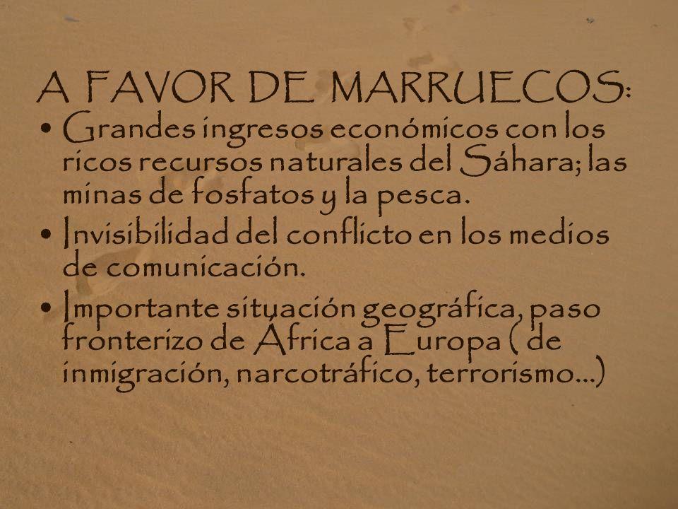 A FAVOR DE MARRUECOS:Grandes ingresos económicos con los ricos recursos naturales del Sáhara; las minas de fosfatos y la pesca.