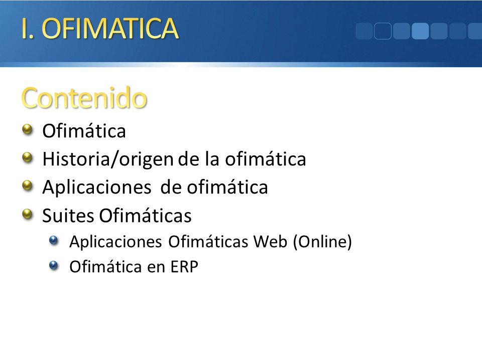 I. OFIMATICA Contenido Ofimática Historia/origen de la ofimática