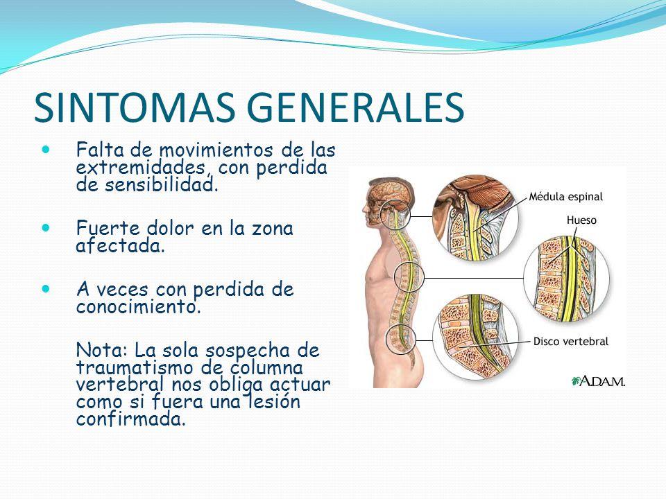 SINTOMAS GENERALES Falta de movimientos de las extremidades, con perdida de sensibilidad. Fuerte dolor en la zona afectada.