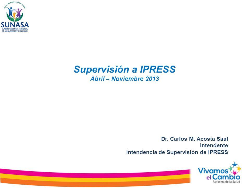 Supervisión a IPRESS Abril – Noviembre 2013 Dr. Carlos M. Acosta Saal