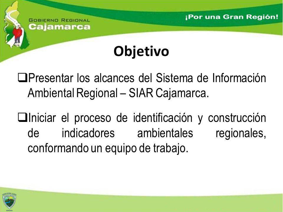 Objetivo Presentar los alcances del Sistema de Información Ambiental Regional – SIAR Cajamarca.