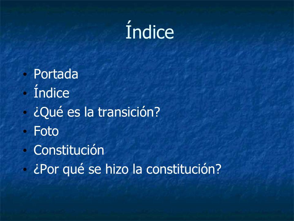 Índice Portada Índice ¿Qué es la transición Foto Constitución