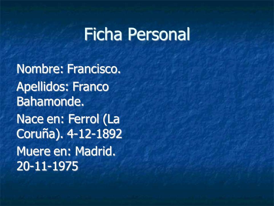 Ficha Personal Nombre: Francisco. Apellidos: Franco Bahamonde.