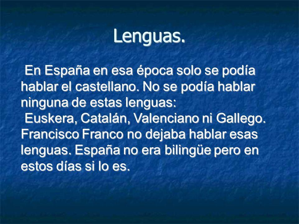 Lenguas.En España en esa época solo se podía hablar el castellano. No se podía hablar ninguna de estas lenguas: