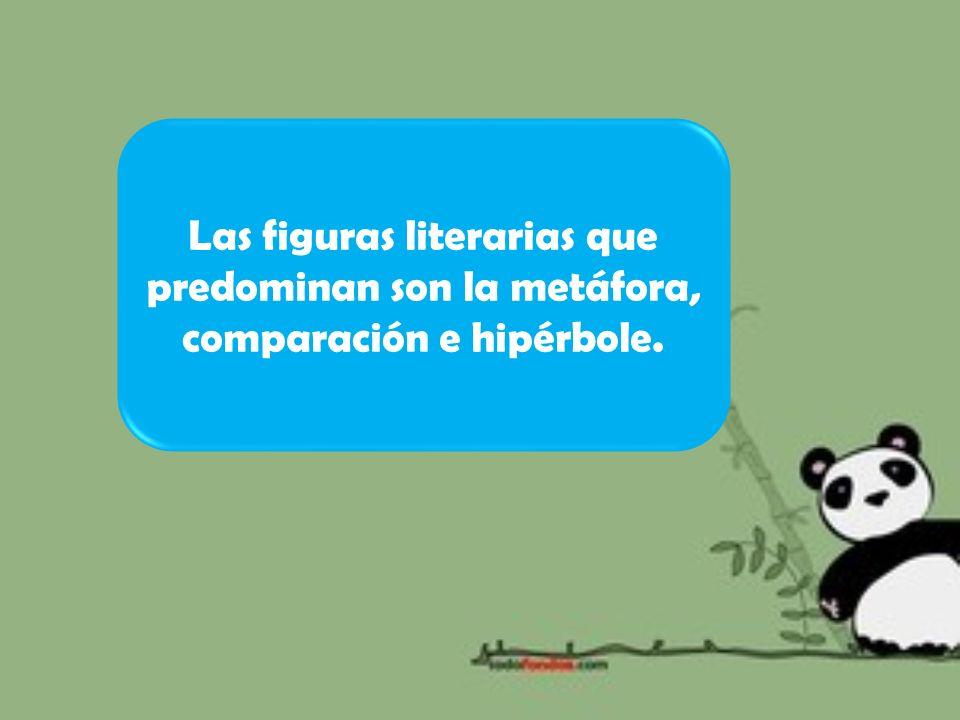 Las figuras literarias que predominan son la metáfora, comparación e hipérbole.