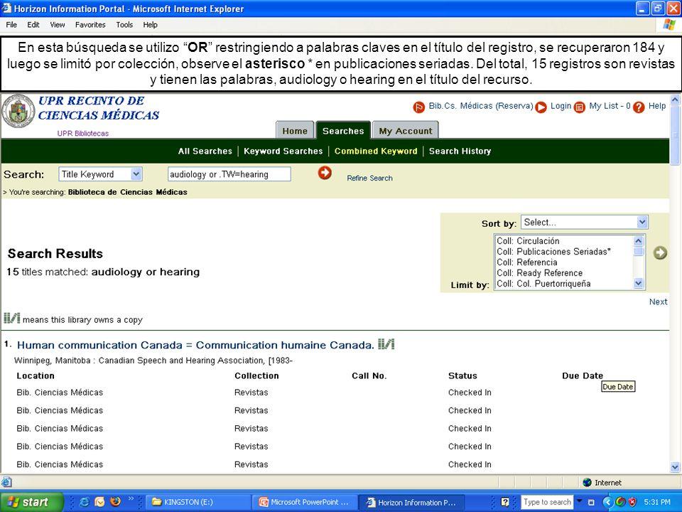 En esta búsqueda se utilizo OR restringiendo a palabras claves en el título del registro, se recuperaron 184 y luego se limitó por colección, observe el asterisco * en publicaciones seriadas.