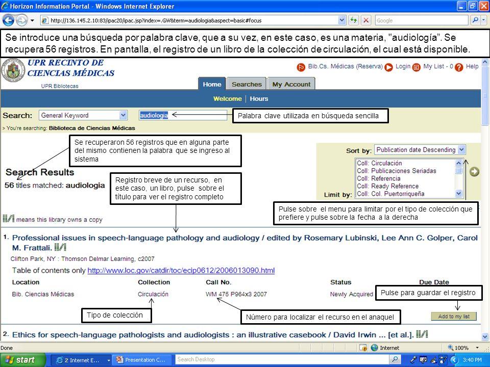 Se introduce una búsqueda por palabra clave, que a su vez, en este caso, es una materia, audiología . Se recupera 56 registros. En pantalla, el registro de un libro de la colección de circulación, el cual está disponible.