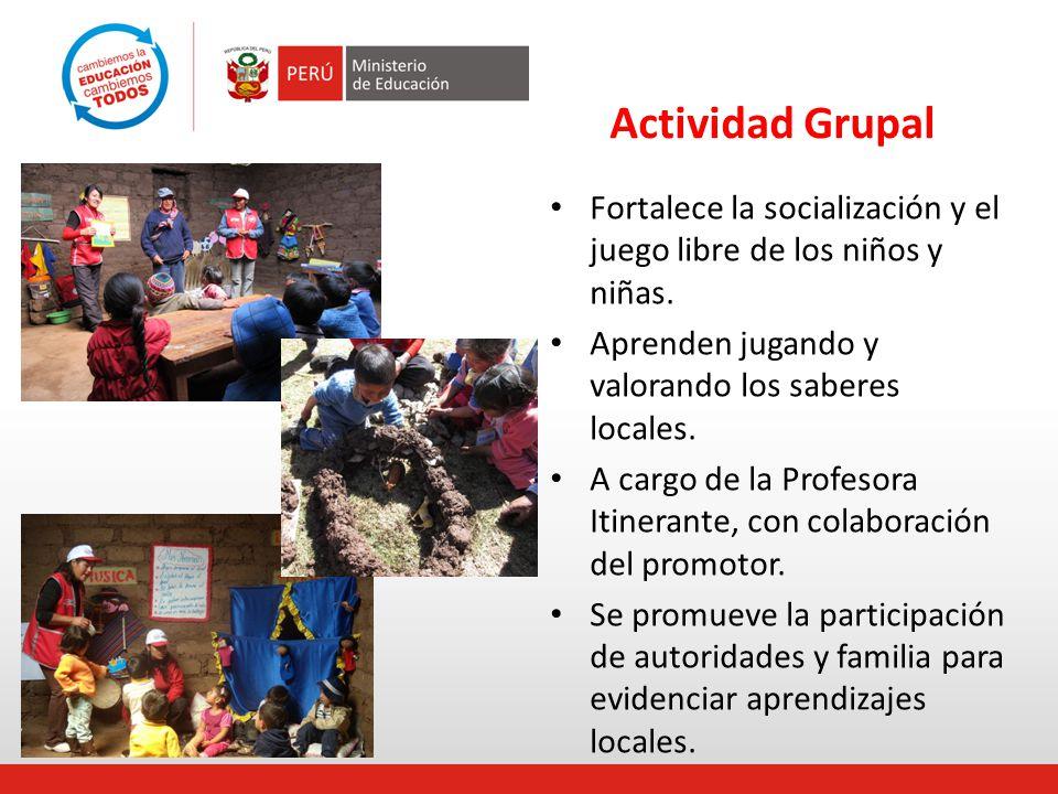 Actividad Grupal Fortalece la socialización y el juego libre de los niños y niñas. Aprenden jugando y valorando los saberes locales.