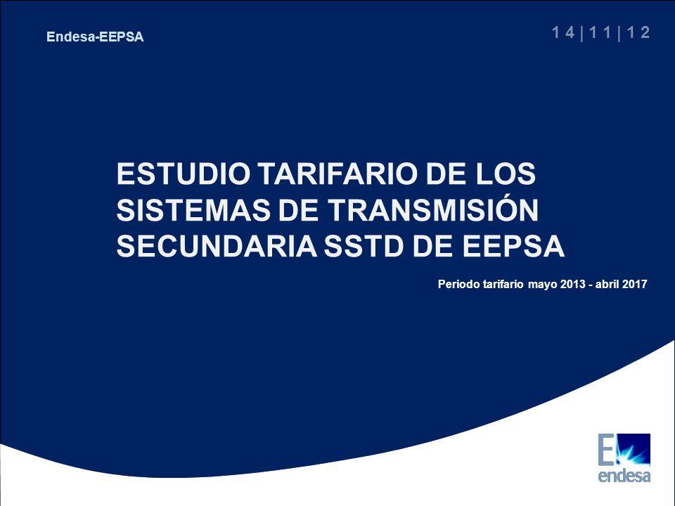 1 4 | 1 1 | 1 2 Endesa-EEPSA. ESTUDIO TARIFARIO DE LOS SISTEMAS DE TRANSMISIÓN SECUNDARIA SSTD DE EEPSA.