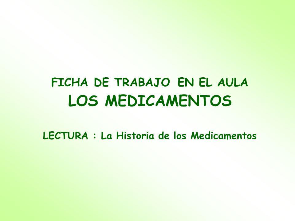 FICHA DE TRABAJO EN EL AULA LOS MEDICAMENTOS LECTURA : La Historia de los Medicamentos