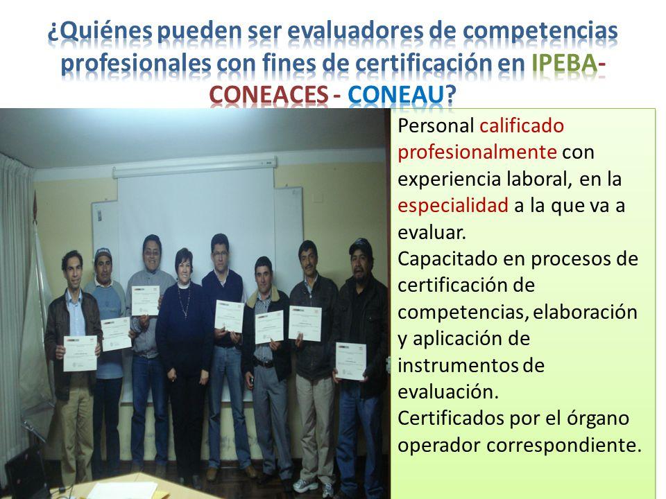 ¿Quiénes pueden ser evaluadores de competencias profesionales con fines de certificación en IPEBA- CONEACES - CONEAU