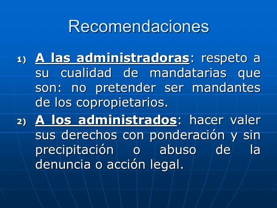 Recomendaciones A las administradoras: respeto a su cualidad de mandatarias que son: no pretender ser mandantes de los copropietarios.