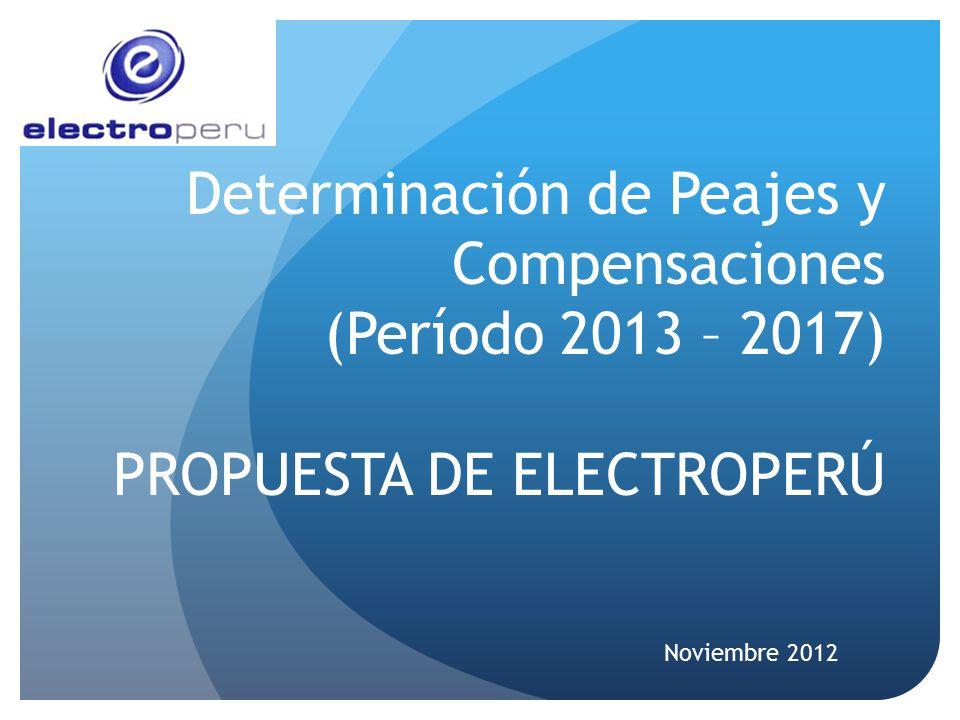 Determinación de Peajes y Compensaciones (Período 2013 – 2017) PROPUESTA DE ELECTROPERÚ