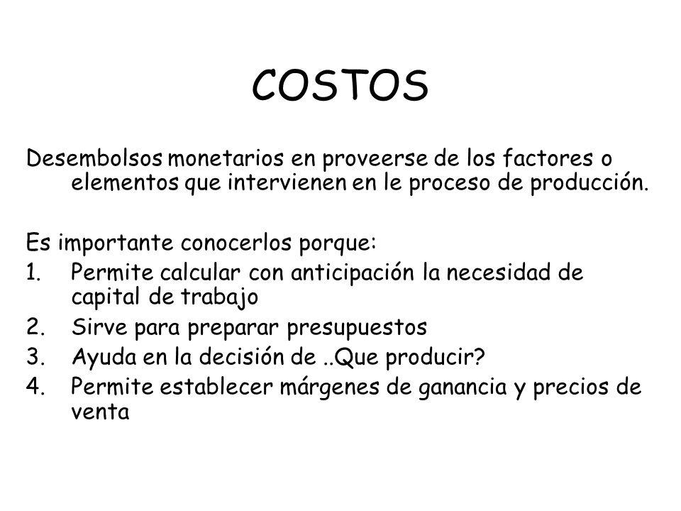 COSTOS Desembolsos monetarios en proveerse de los factores o elementos que intervienen en le proceso de producción.
